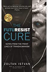 The Futuresist Cure: Notes from the Front Lines of Transhumanism (Zoltan Istvan Futurist Collection) Kindle Edition