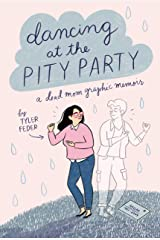 Dancing at the Pity Party Kindle Edition