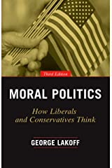 Moral Politics: How Liberals and Conservatives Think, Third Edition Kindle Edition