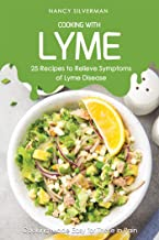 Cooking with Lyme - 25 Recipes to Relieve Symptoms of Lyme Disease: Cooking Made Easy for Those In Pain