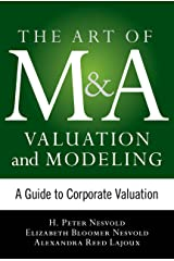 Art of M&A Valuation and Modeling: A Guide to Corporate Valuation (The Art of M&A Series) Kindle Edition