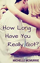 How Long Have You Really Got?