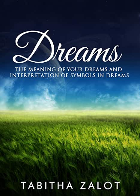Dreams: The Meaning of Your Dreams and Interpretation of Symbols in Dreams (The Expanding Mind Series Book 1) (English Edition)
