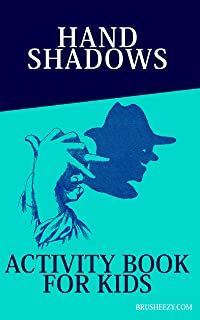 Hand Shadows Activity Book For Kids: Latest Illustrations Easy To Follow And Fun Book Perfect Gift For Children, Toddlers, Preschoolers And Adults (English Edition)