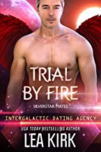 Trial by Fire: Silverstar Mates (Intergalactic Dating Agency) (SILVERSTAR MATES SERIES Book 3)