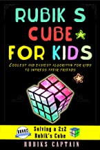 Rubik's Cube For Kids: Coolest and easiest algorithm for kids to solve the cube and impress their friends