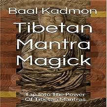 Tibetan Mantra Magick: Tap Into the Power of Tibetan Mantras