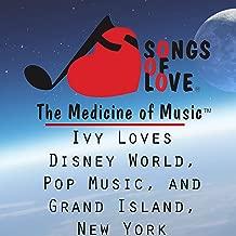 Ivy Loves Disney World, Pop Music, and Grand Island, New York