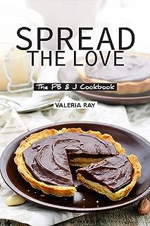 Spread the Love: The PB & J Cookbook