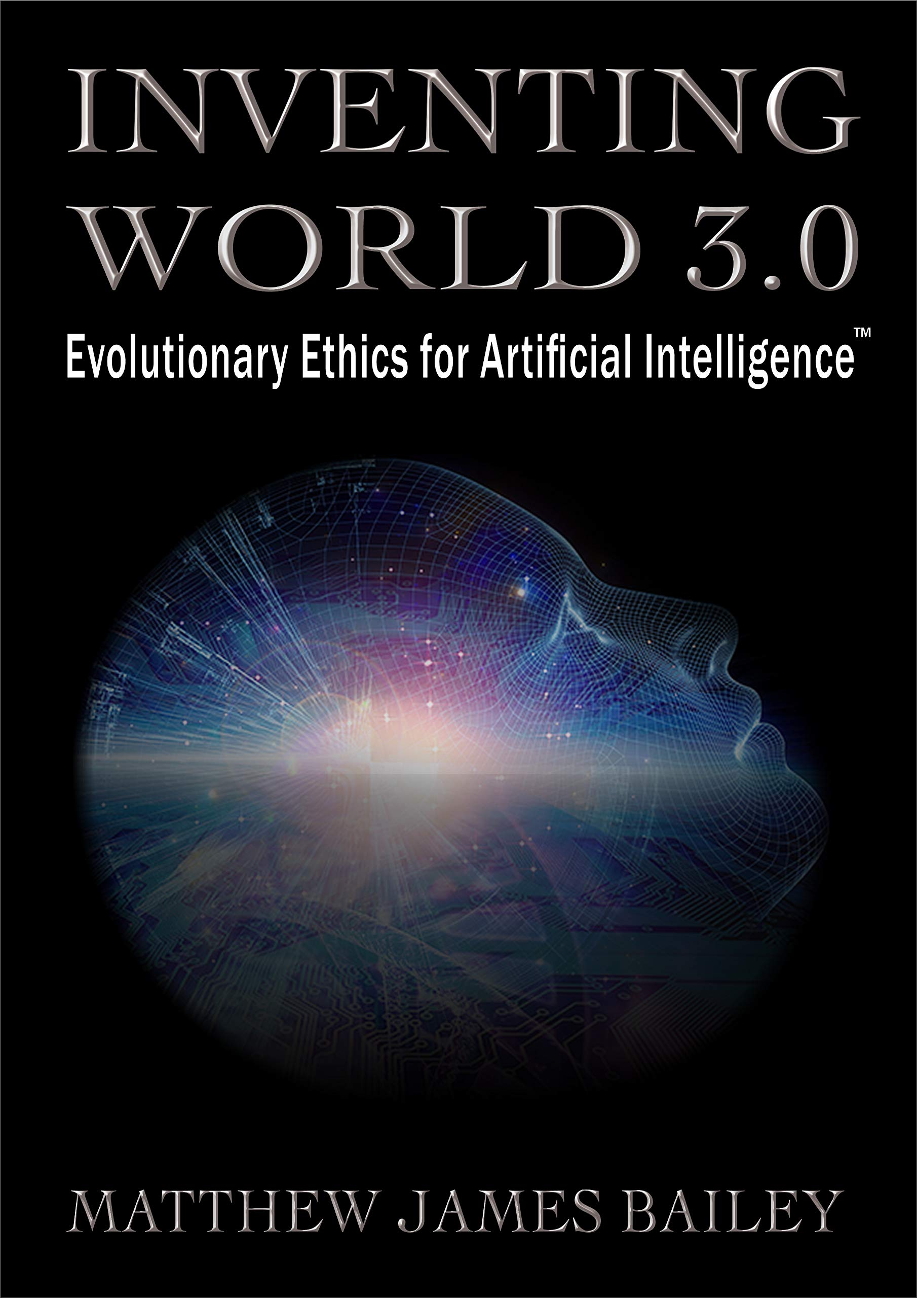 INVENTING WORLD 3.0: Evolutionary Ethics for Artificial Intelligence