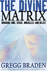 The Divine Matrix: Bridging Time, Space, Miracles, and Belief (English Edition) Format Kindle