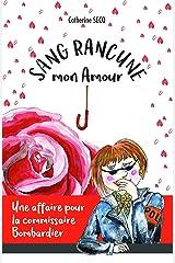 Sang rancune, mon amour: Une affaire pour la commissaire Bombardier Format Kindle