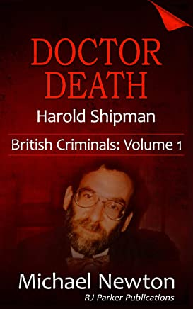 Doctor Death: The Story of Serial Killer, Harold Shipman (British Criminals Book 1) (English Edition)