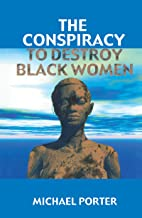 The Conspiracy to Destroy Black Women