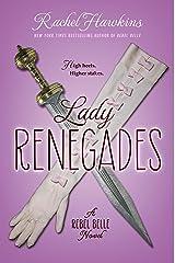 Lady Renegades: a Rebel Belle Novel Kindle Edition