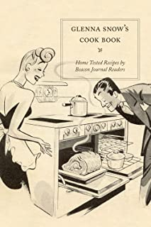 Glenna Snows Cookbook: Home Tested Recipes by Beacon Journal Readers