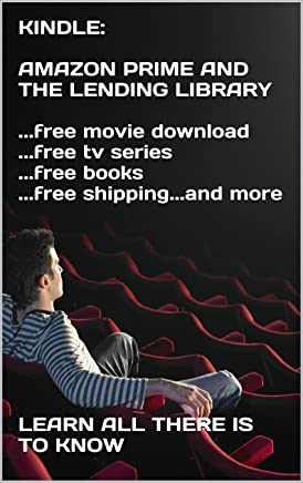 KINDLE:  AMAZON PRIME AND THE LENDING LIBRARY  ...free movie download ...free tv series ...free books ...free shipping...and more  � (English Edition)