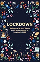 Lockdown: Melbourne Writers' Group and Friends Respond to Isolation In 2020