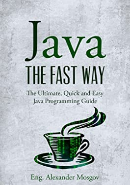 Java: The Fast Way - Learn Java Programming, Start Coding TODAY with the Ultimate Java for Beginners Guide