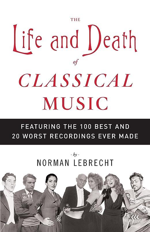 開梱汚染完全に乾くThe Life and Death of Classical Music: Featuring the 100 Best and 20 Worst Recordings Ever Made (English Edition)