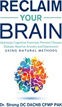 Reclaim Your Brain: Optimize Cognitive Function, Fight Dementia, Memory Problems, Resolve Anxiety And Depression Using Nat...