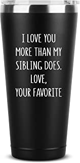 I Love You More Than My Sibling Does | 30 oz Black Insulated Stainless Steel Tumbler w/Lid for Mom Dad | Birthday Mothers Fathers Day Christmas Gift Ideas from Daughter Son Kids | Moms Dads Gifts Mug
