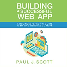 Building a Successful Web App: A Businessperson's Guide to Making Websites Do More