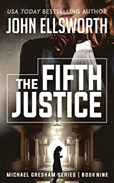 The Fifth Justice (Michael Gresham Legal Thrillers Book 9)