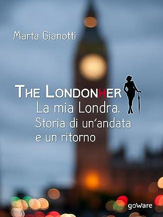 The LondonHer – la mia Londra. Storia di unandata e un ritorno (Guide dautore - goWare)