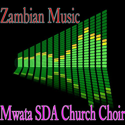 Zambian Music by Mwata SDA Church Choir on Amazon Music - Amazon com