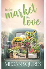 In the Market for Love: A Small-Town Romance Novel Kindle Edition