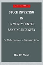 STOCK INVESTING IN US MONEY CENTER BANKING INDUSTRY: For Niche Investors in Financials Sector (BEYOND THE CRASH OF 2020s SERIES)