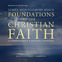 Foundations of the Christian Faith, Revised in One Volume: A Comprehensive & Readable Theology