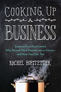 Cooking Up a Business: Lessons from Food Lovers Who Turned Their Passion into a Career - and How You Can, Too