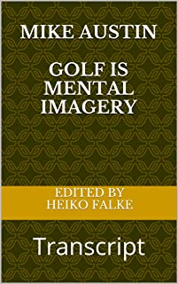 Mike Austin Golf is Mental Imagery: Transcript
