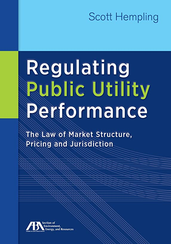 Regulating Public Utility Performance: The Law of Market Structure, Pricing and Jurisdiction