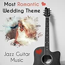 Most Romantic Wedding Theme - Jazz Guitar Music, Best Engagement Party, Get Married & Dinner Time, All of Your Wedding Needs, Enjoy of Jazz Background Ambiance