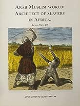 ARAB MUSLIM WORLD: ARCHITECT OF SLAVERY IN AFRICA (ARAB MUSLIM WORLD ARCHITECT OF SLAVERY IN AFRICA Book 104)