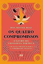 Os quatro compromissos: O livro da filosofia Tolteca