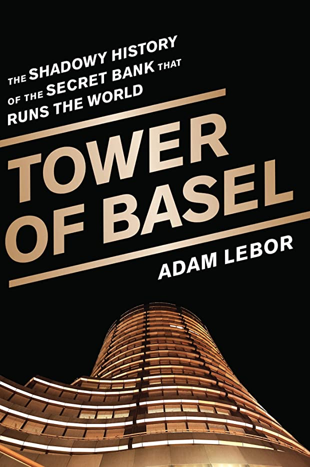 選挙困惑した蒸留Tower of Basel: The Shadowy History of the Secret Bank that Runs the World (English Edition)