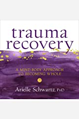 Trauma Recovery: A Mind-Body Approach to Becoming Whole Audible Audiobook
