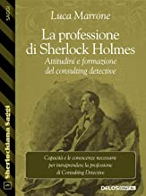 La professione di Sherlock Holmes. Attitudini e formazione del consulting detective (Italian Edition)