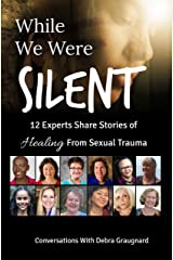 While We Were Silent: 12 Experts Share Their Stories of Healing From Sexual Trauma Kindle Edition