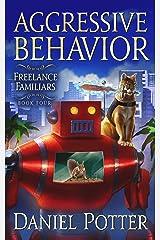 Aggressive Behavior (Freelance Familiars Book 4) Kindle Edition