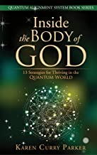 Inside the Body of God: 13 Strategies for Thriving in the Quantum World (Quantum Alignment Series Book 1)