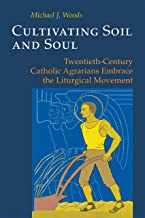 Cultivating Soil and Soul: Twentieth-Century Catholic Agrarians Embrace the Liturgical Movement (Pueblo Books)