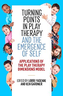 Turning Points in Play Therapy and the Emergence of Self: Applications of the Play Therapy Dimensions Model