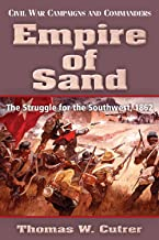 Empire of Sand: The Struggle for the Southwest,1862 (Civil War Campaigns and Commanders Series)