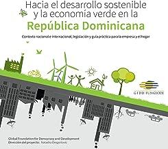 Hacia el Desarrollo Sostenible y la Economía Verde en la República Dominicana: [Towards Sustainable Development and Green Economy in the Dominican Republic]