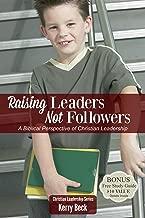Raising Leaders, Not Followers (Digital Ebook): A Biblical Perspective of Christian Leadeship Education (Christian Leadership Series Book 1)